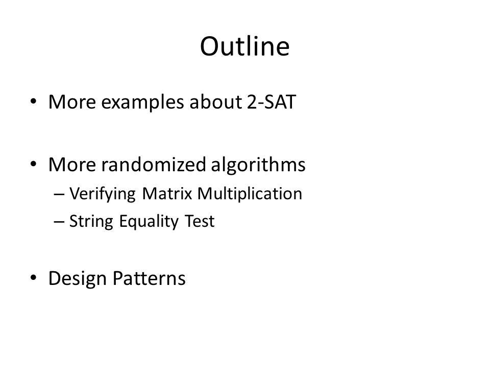 Outline More examples about 2-SAT More randomized algorithms