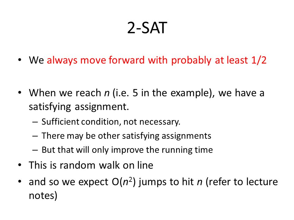 2-SAT We always move forward with probably at least 1/2
