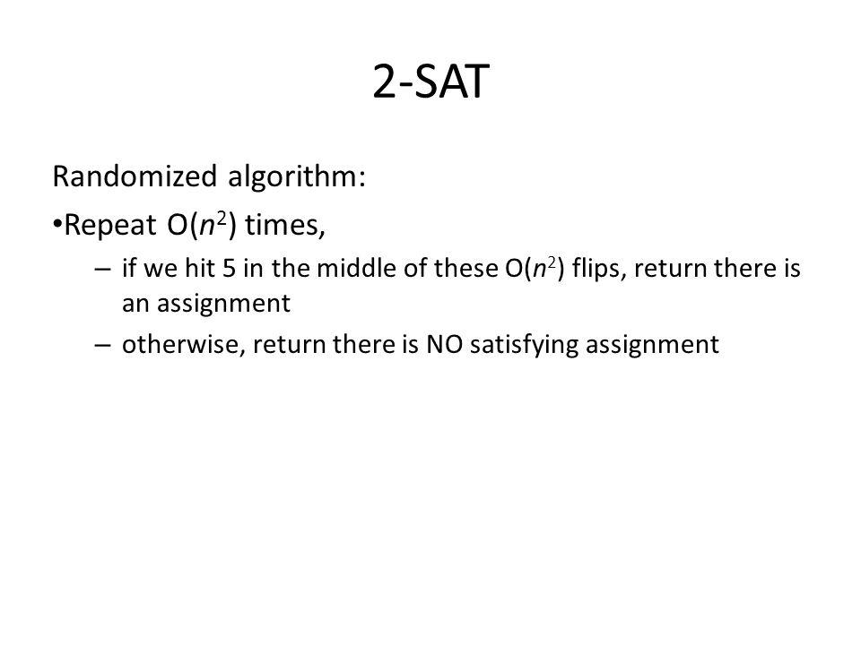 2-SAT Randomized algorithm: Repeat O(n2) times,