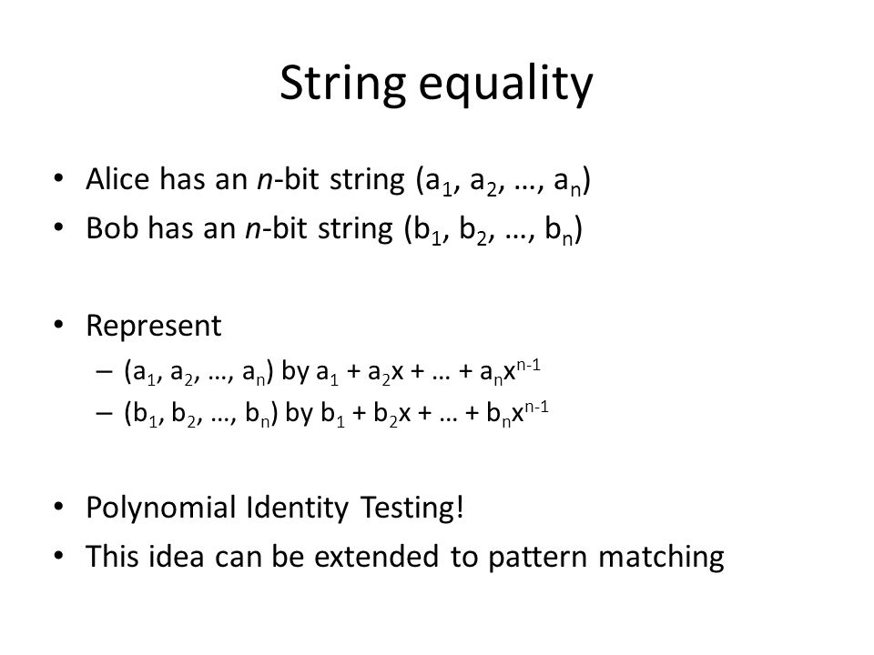 String equality Alice has an n-bit string (a1, a2, …, an)