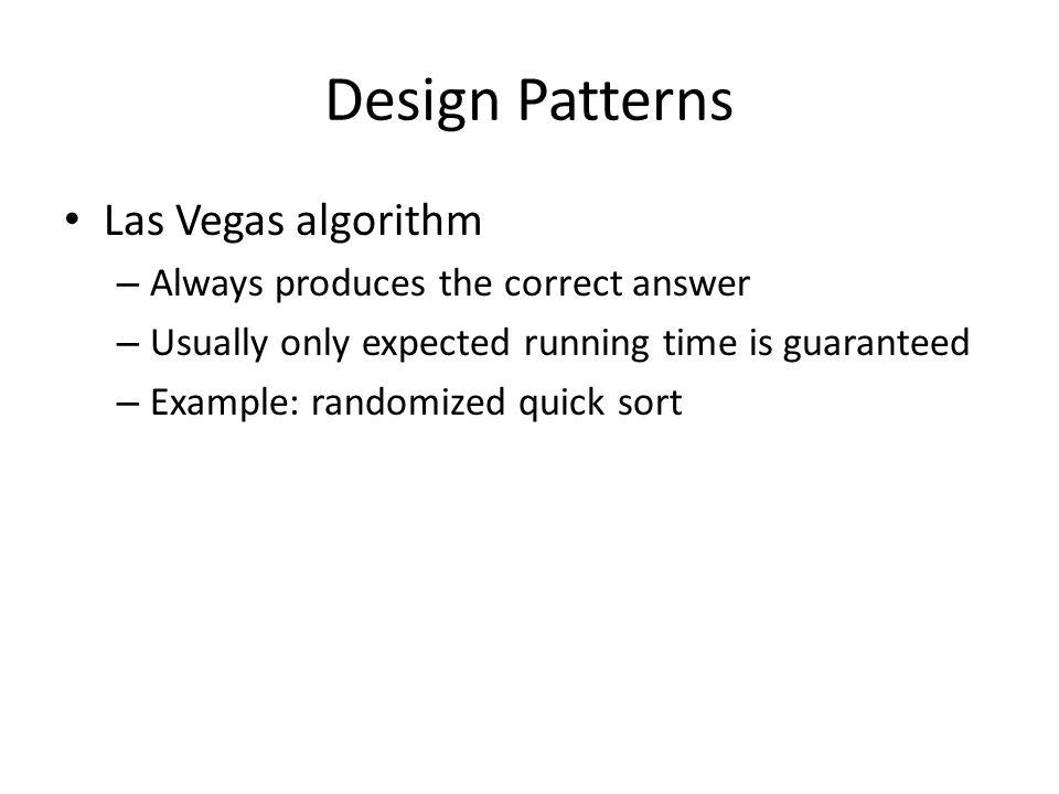 Design Patterns Las Vegas algorithm Always produces the correct answer