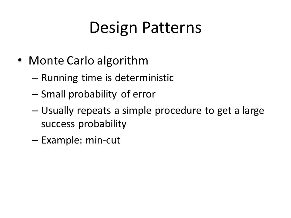 Design Patterns Monte Carlo algorithm Running time is deterministic