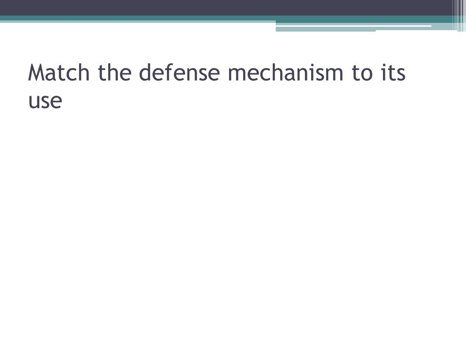 Match the defense mechanism to its use