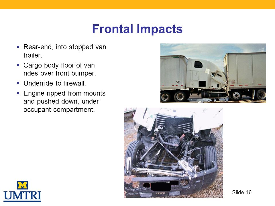 Frontal Impacts Rear-end, into stopped van trailer.