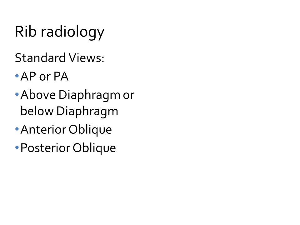 Rib radiology Standard Views: AP or PA