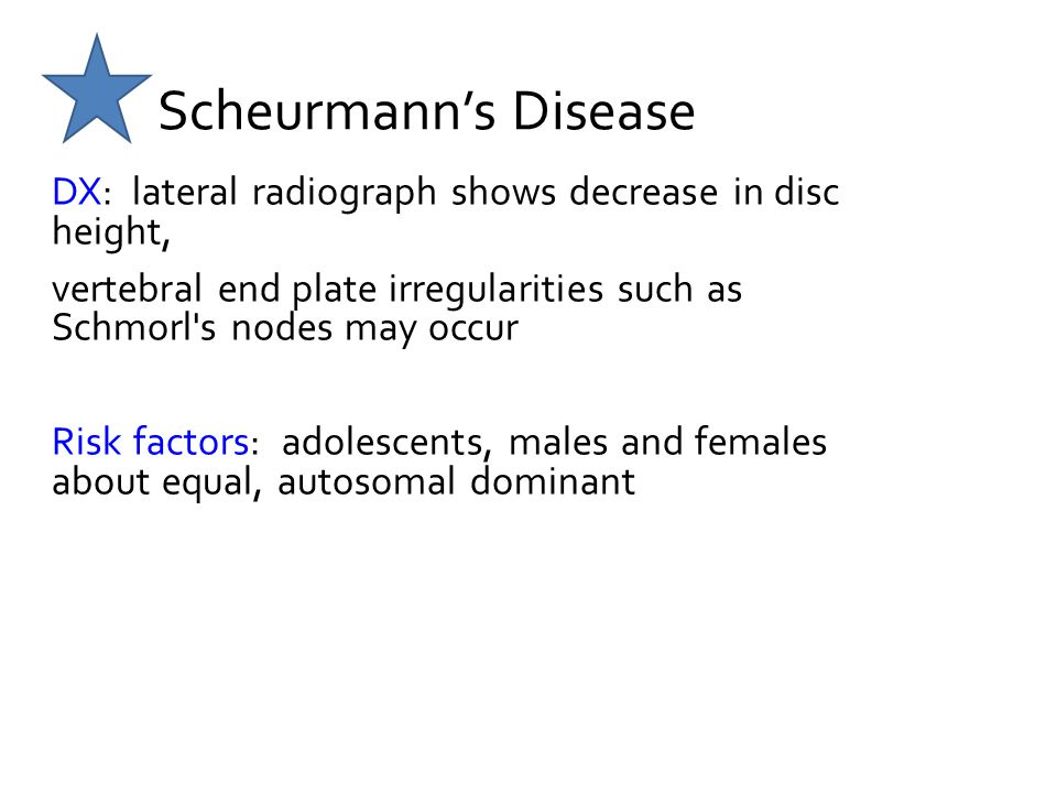 Scheurmann's Disease DX: lateral radiograph shows decrease in disc height, vertebral end plate irregularities such as Schmorl s nodes may occur.