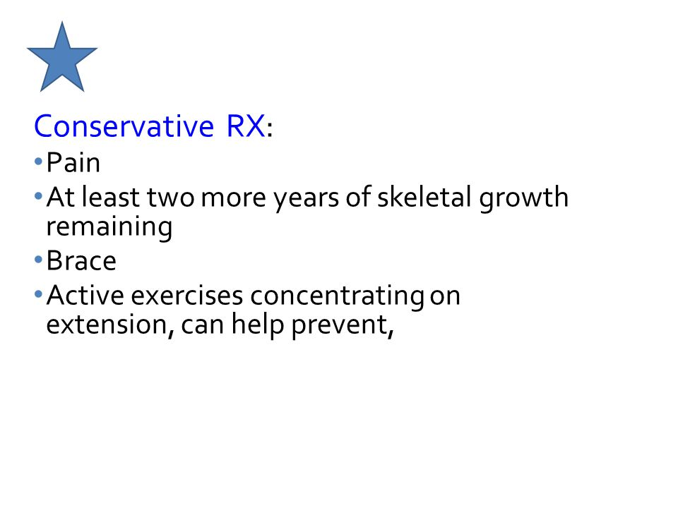 Conservative RX: Pain. At least two more years of skeletal growth remaining. Brace.