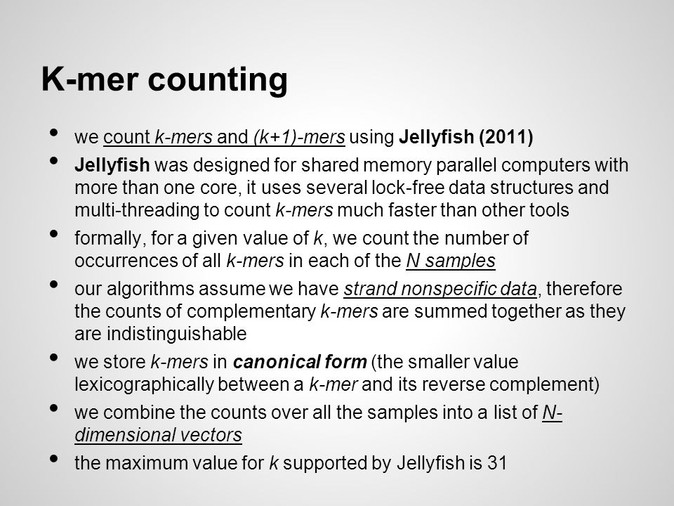 K-mer counting we count k-mers and (k+1)-mers using Jellyfish (2011)
