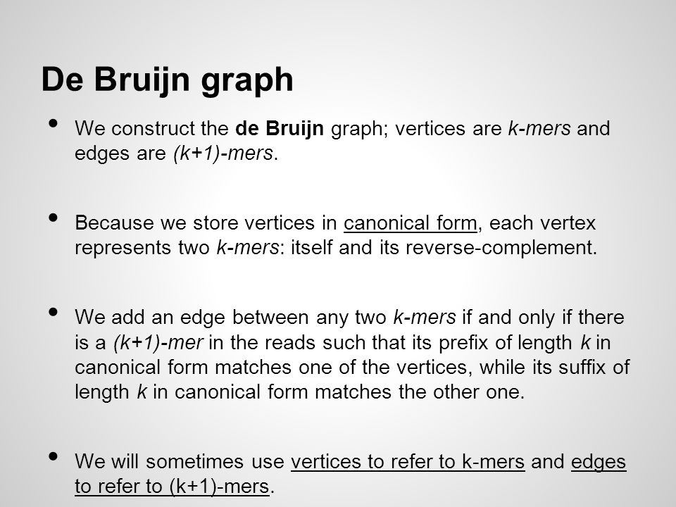 De Bruijn graph We construct the de Bruijn graph; vertices are k-mers and edges are (k+1)-mers.
