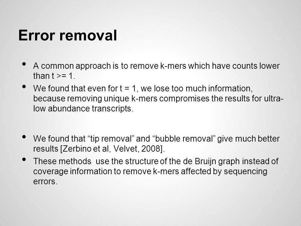 Error removal A common approach is to remove k-mers which have counts lower than t >= 1.