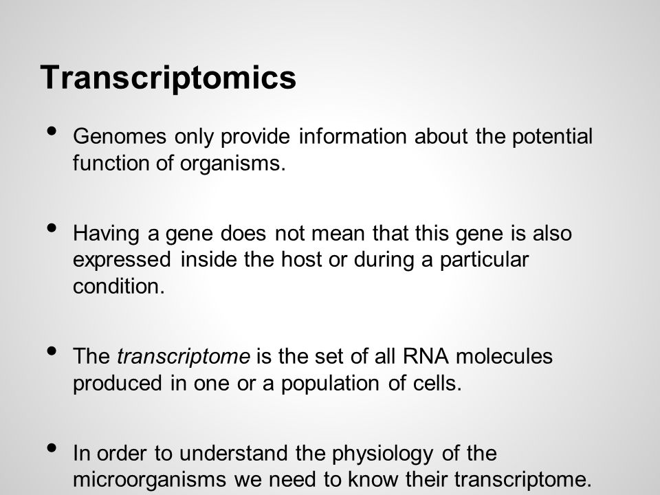 Transcriptomics Genomes only provide information about the potential function of organisms.