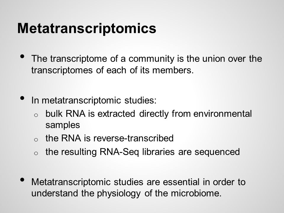 Metatranscriptomics The transcriptome of a community is the union over the transcriptomes of each of its members.