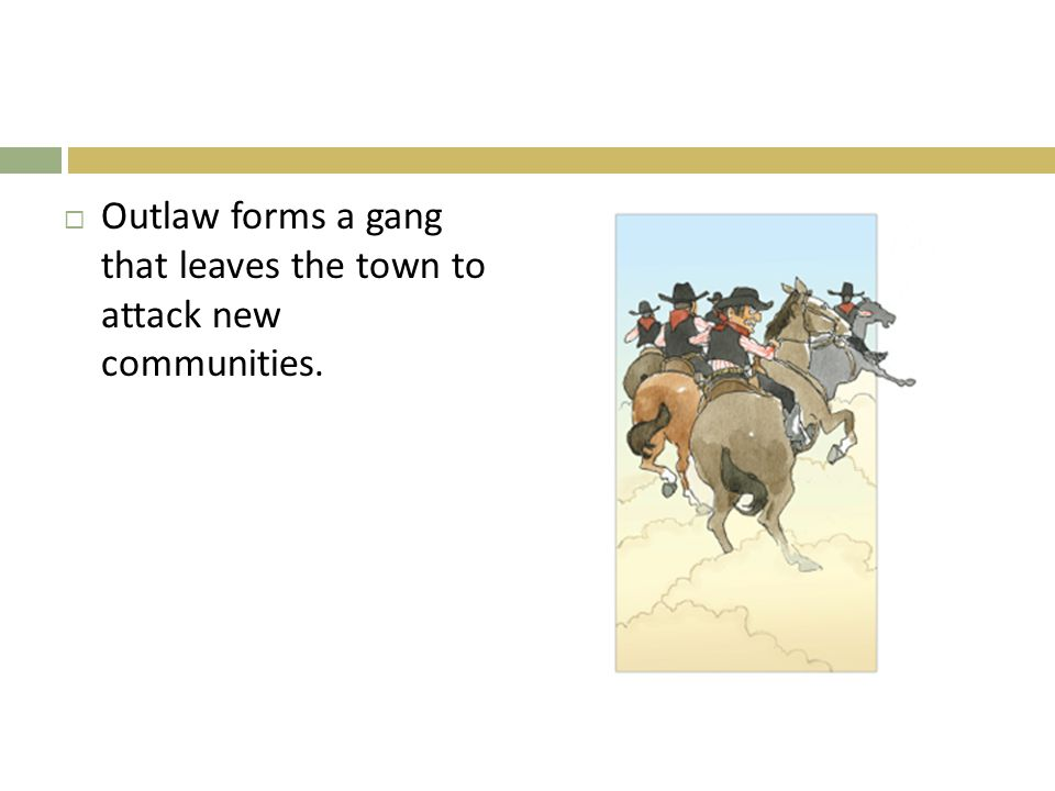 Outlaw forms a gang that leaves the town to attack new communities.