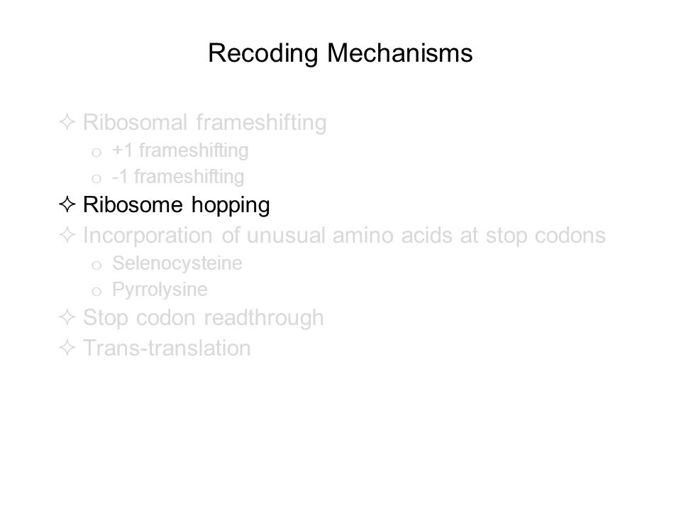 Recoding Mechanisms Ribosomal frameshifting Ribosome hopping