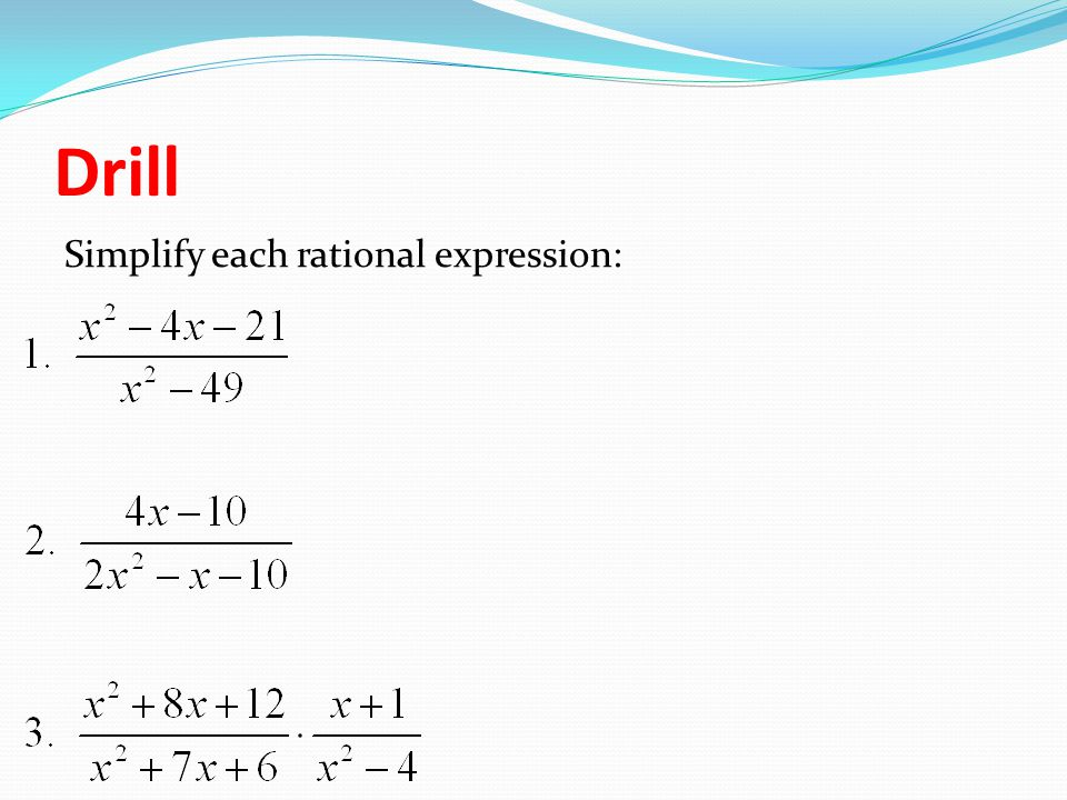 Drill Simplify each rational expression: