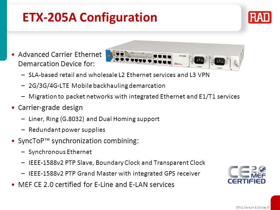 ETX-205A Configuration Advanced Carrier Ethernet Demarcation Device for: SLA-based retail and wholesale L2 Ethernet services and L3 VPN.