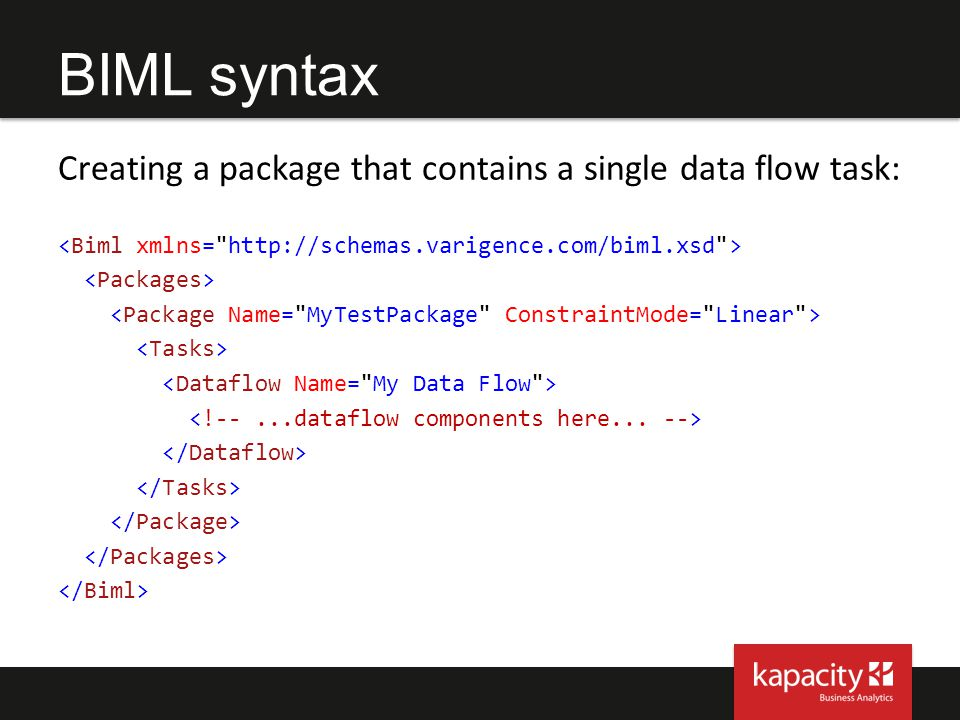 BIML syntax Creating a package that contains a single data flow task: