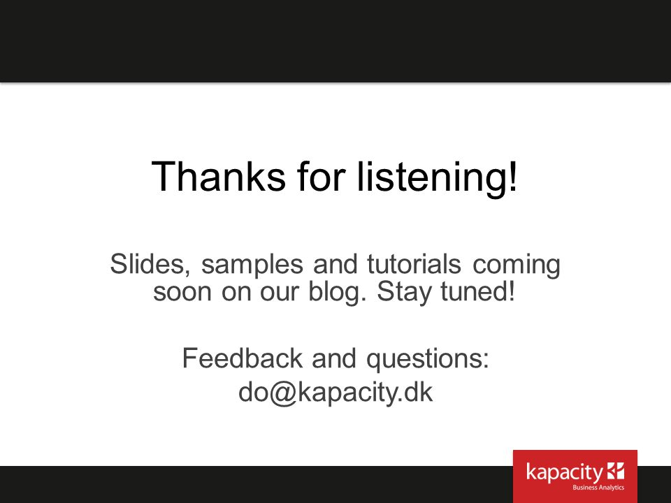 Thanks for listening! Slides, samples and tutorials coming soon on our blog. Stay tuned! Feedback and questions:
