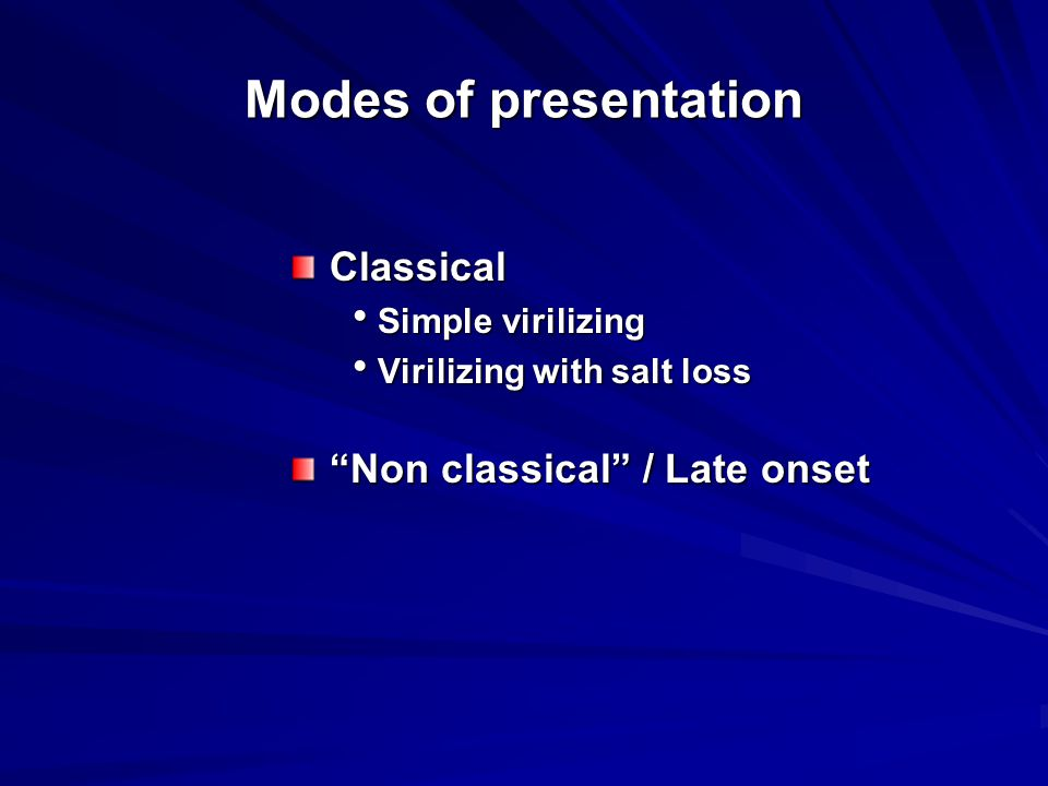Modes of presentation Classical Non classical / Late onset