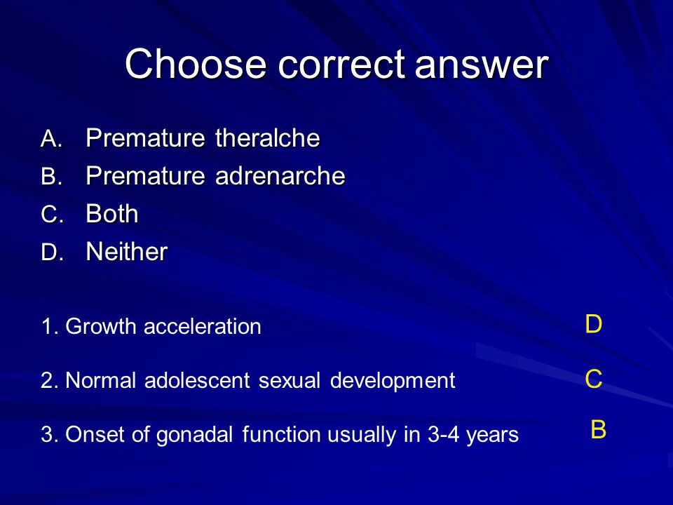 Choose correct answer Premature theralche Premature adrenarche Both