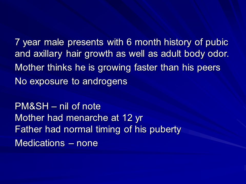 7 year male presents with 6 month history of pubic and axillary hair growth as well as adult body odor.