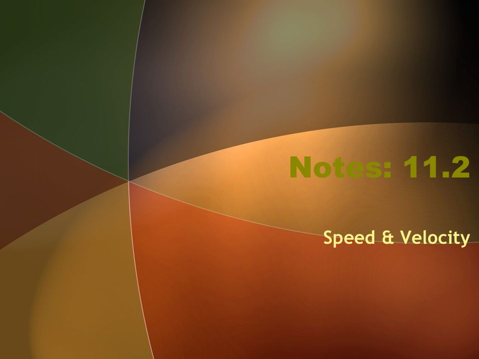 Notes: 11.2 Speed & Velocity