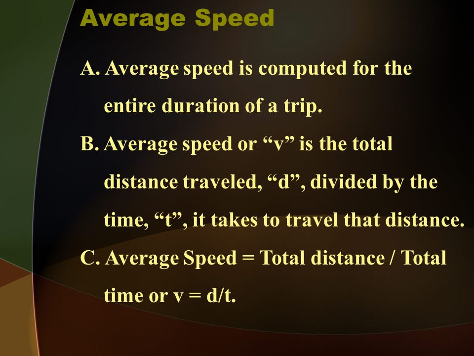 Average Speed A. Average speed is computed for the entire duration of a trip.