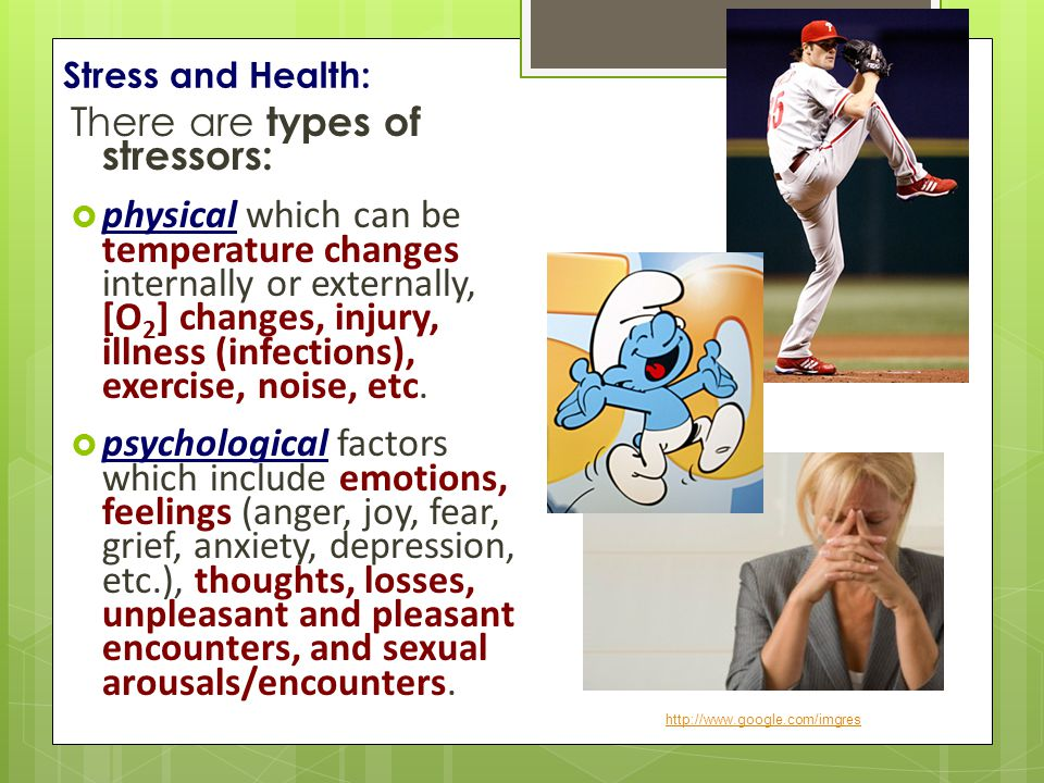 There are types of stressors: