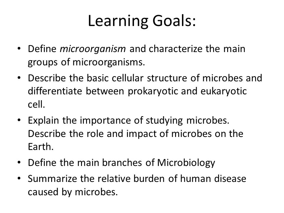 Learning Goals: Define microorganism and characterize the main groups of microorganisms.