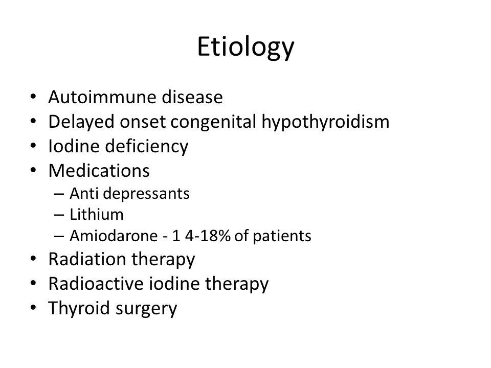 Etiology Autoimmune disease Delayed onset congenital hypothyroidism