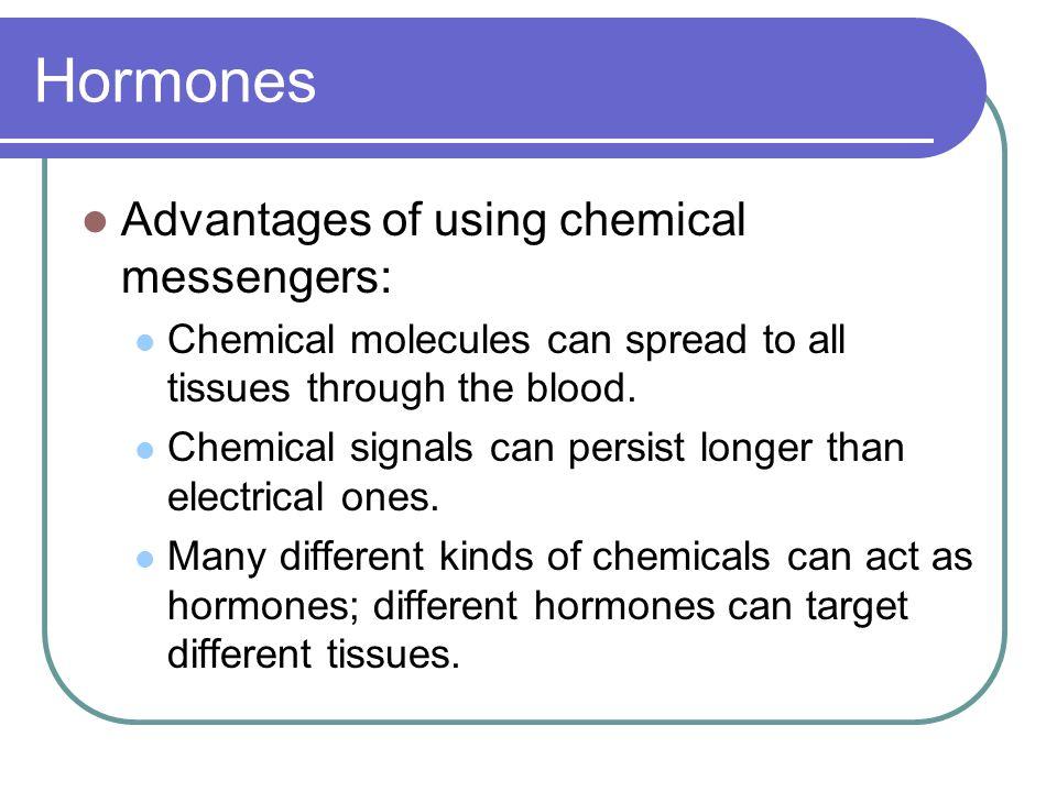 Hormones Advantages of using chemical messengers: