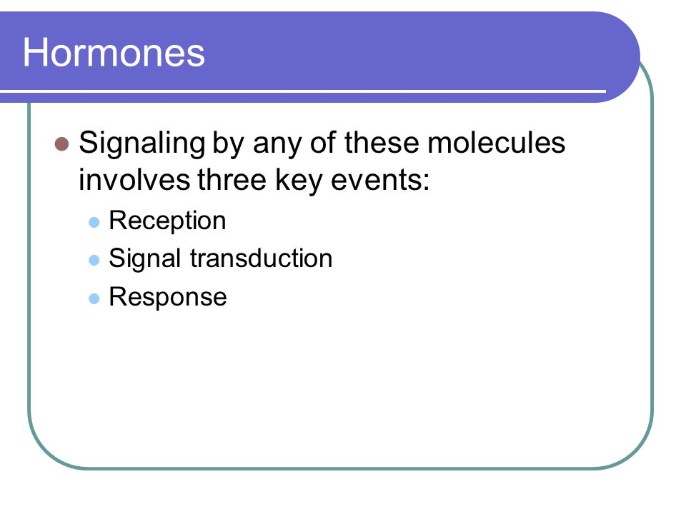 Hormones Signaling by any of these molecules involves three key events: Reception. Signal transduction.