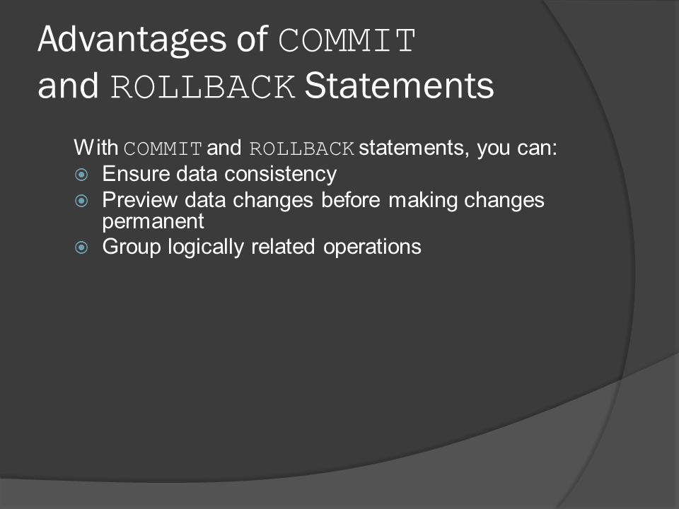 Advantages of COMMIT and ROLLBACK Statements