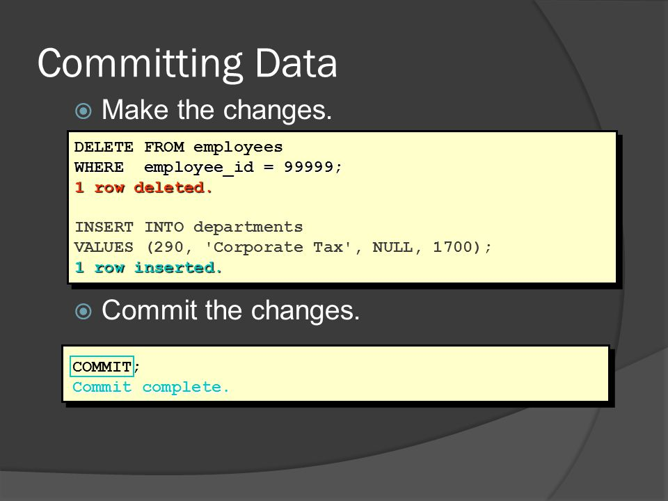 Committing Data Make the changes. Commit the changes.