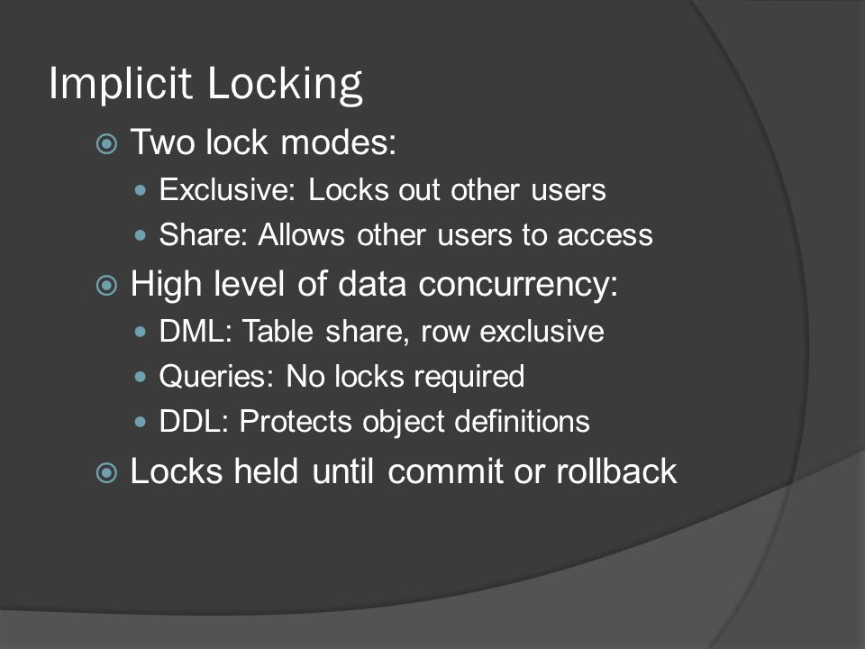 Implicit Locking Two lock modes: High level of data concurrency:
