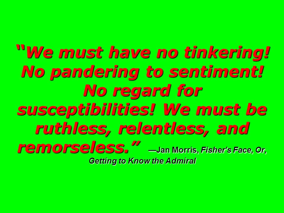 We must have no tinkering. No pandering to sentiment