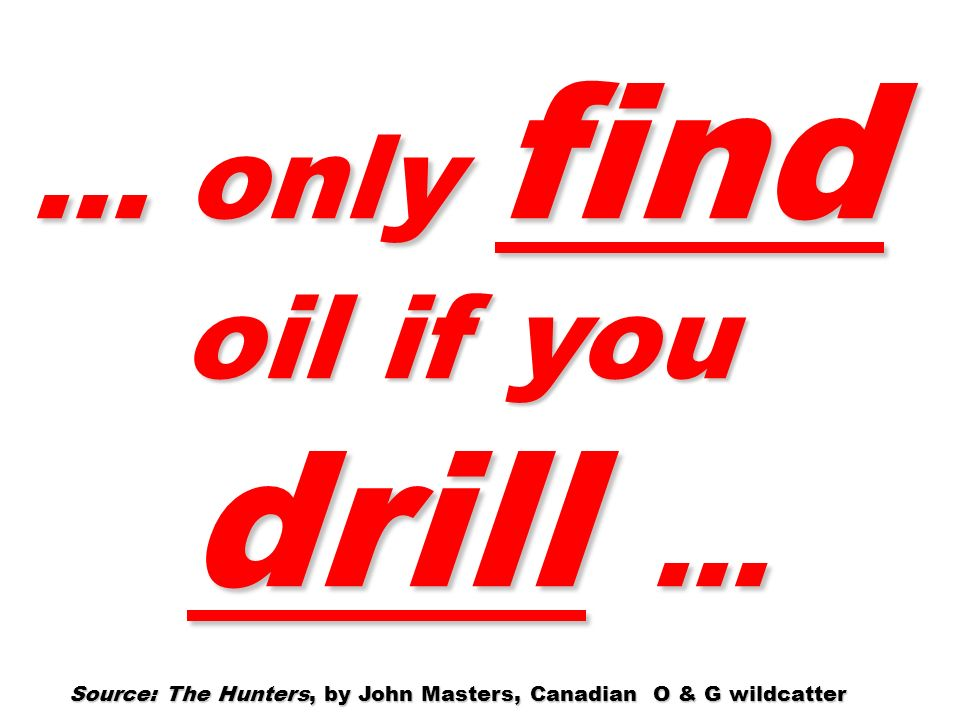 Source: The Hunters, by John Masters, Canadian O & G wildcatter