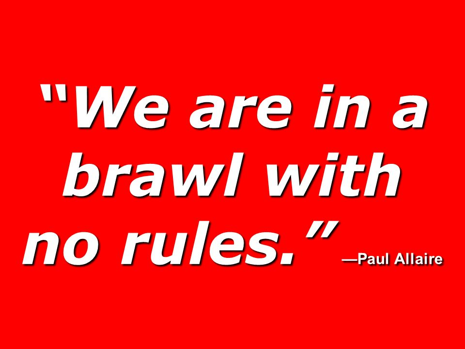 We are in a brawl with no rules. —Paul Allaire