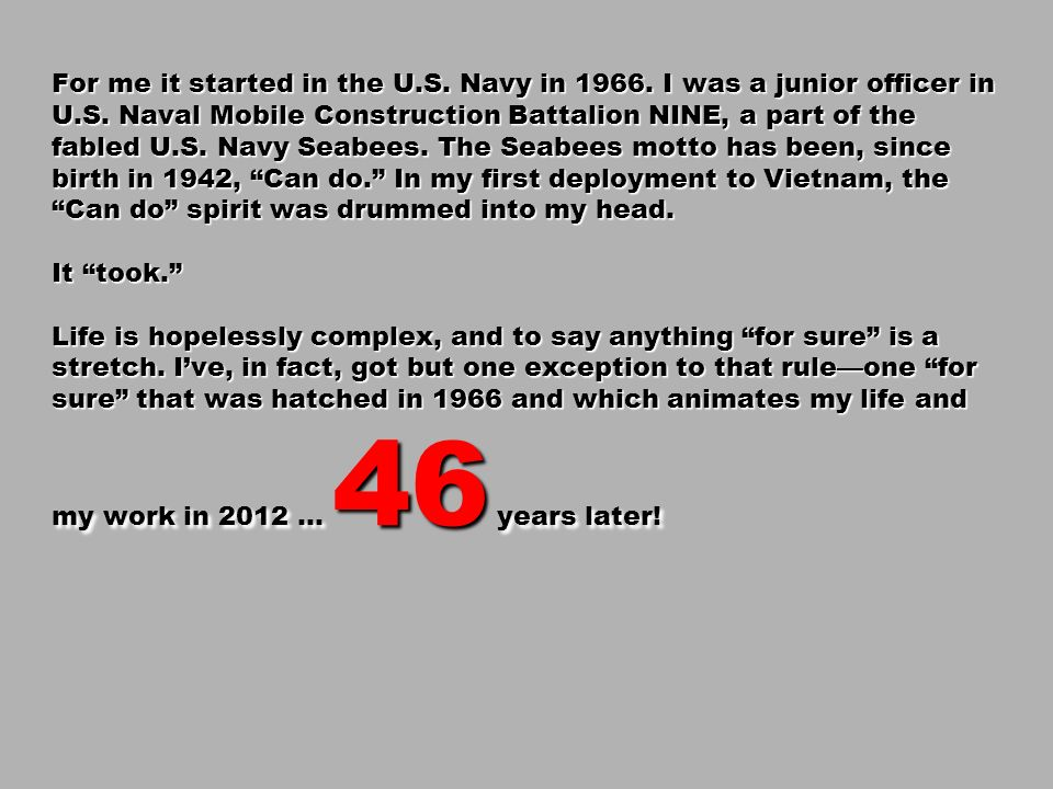 For me it started in the U. S. Navy in 1966