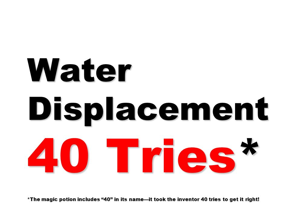 Water Displacement 40 Tries