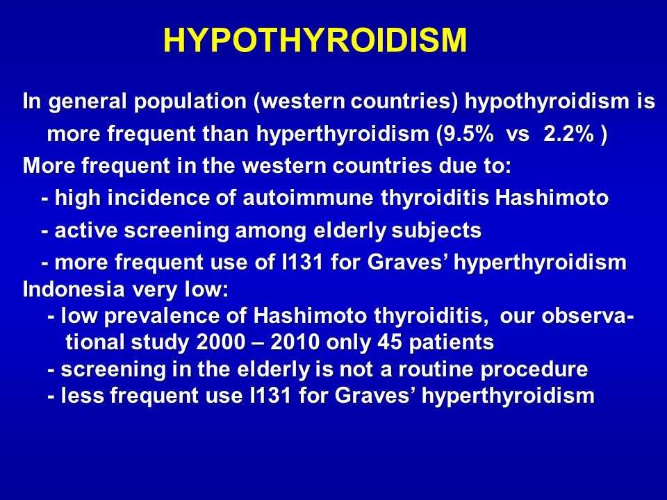 HYPOTHYROIDISM In general population (western countries) hypothyroidism is. more frequent than hyperthyroidism (9.5% vs 2.2% )