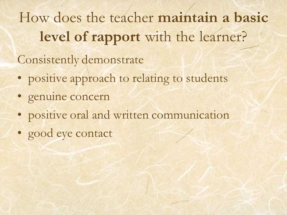 How does the teacher maintain a basic level of rapport with the learner