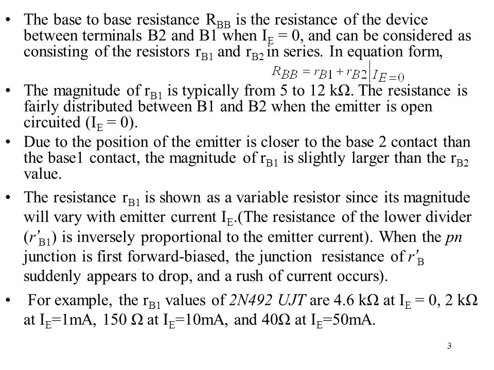 The base to base resistance RBB is the resistance of the device between terminals B2 and B1 when IE = 0, and can be considered as consisting of the resistors rB1 and rB2 in series. In equation form,