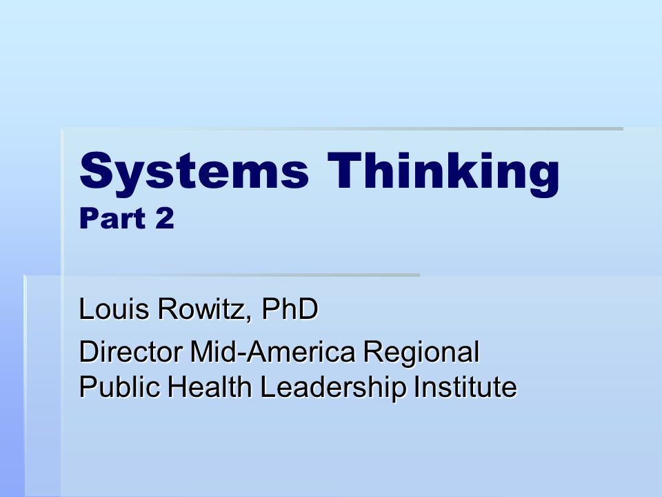 Systems Thinking Part 2 Louis Rowitz, PhD