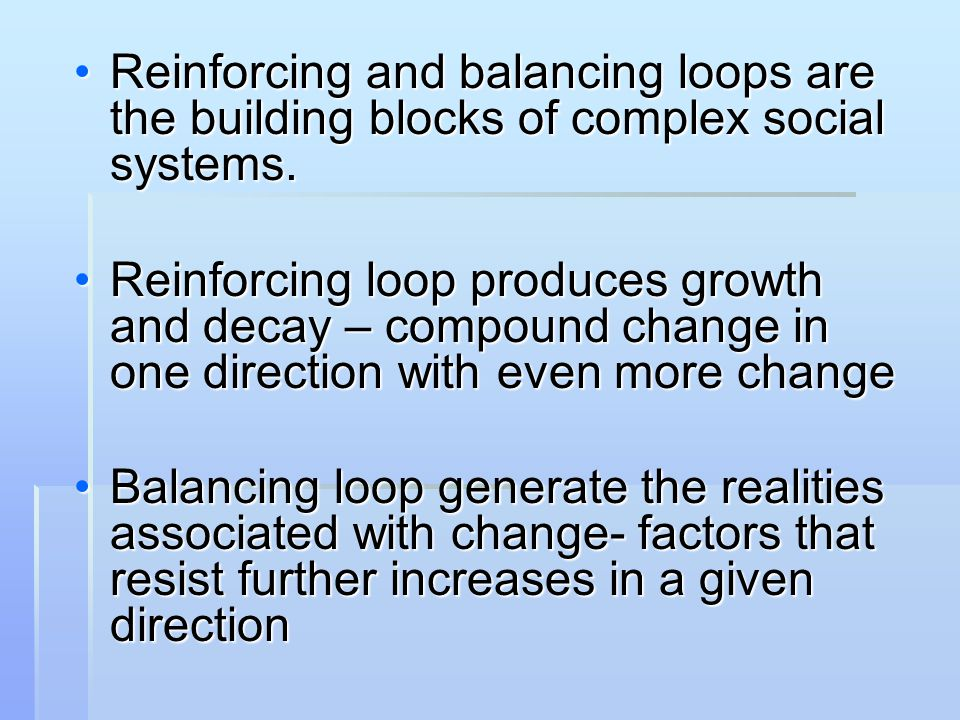 Reinforcing and balancing loops are the building blocks of complex social systems.