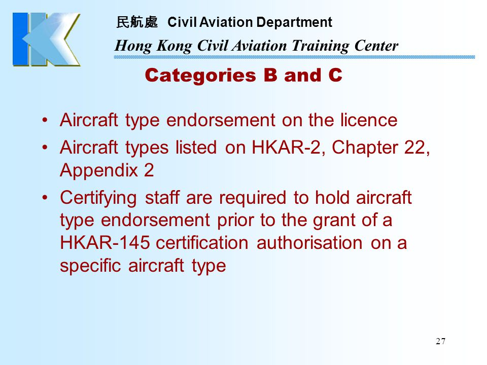Categories B and C Aircraft type endorsement on the licence. Aircraft types listed on HKAR-2, Chapter 22, Appendix 2.