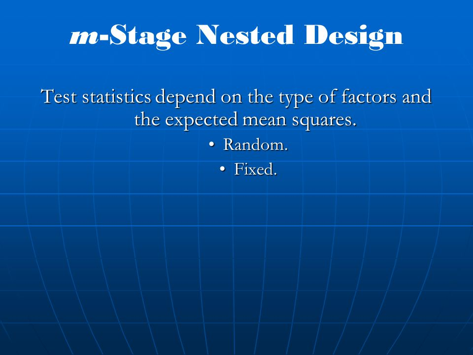 m-Stage Nested Design Test statistics depend on the type of factors and the expected mean squares. Random.