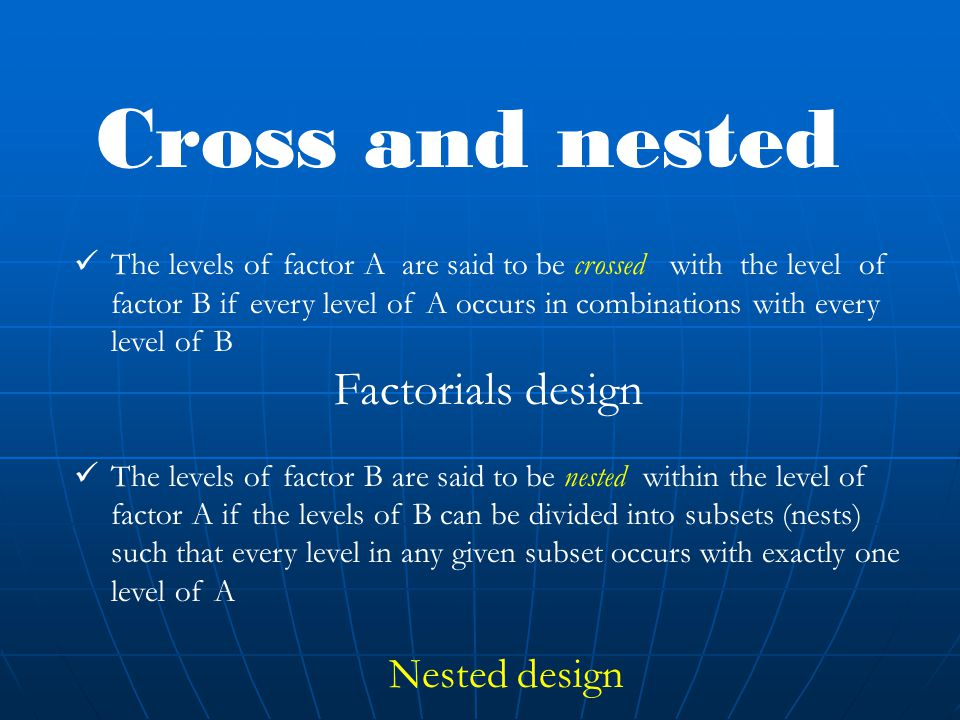 Cross and nested Factorials design
