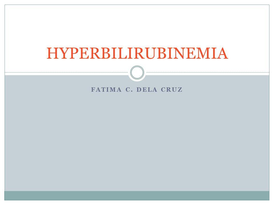 HYPERBILIRUBINEMIA Fatima c. Dela cruz