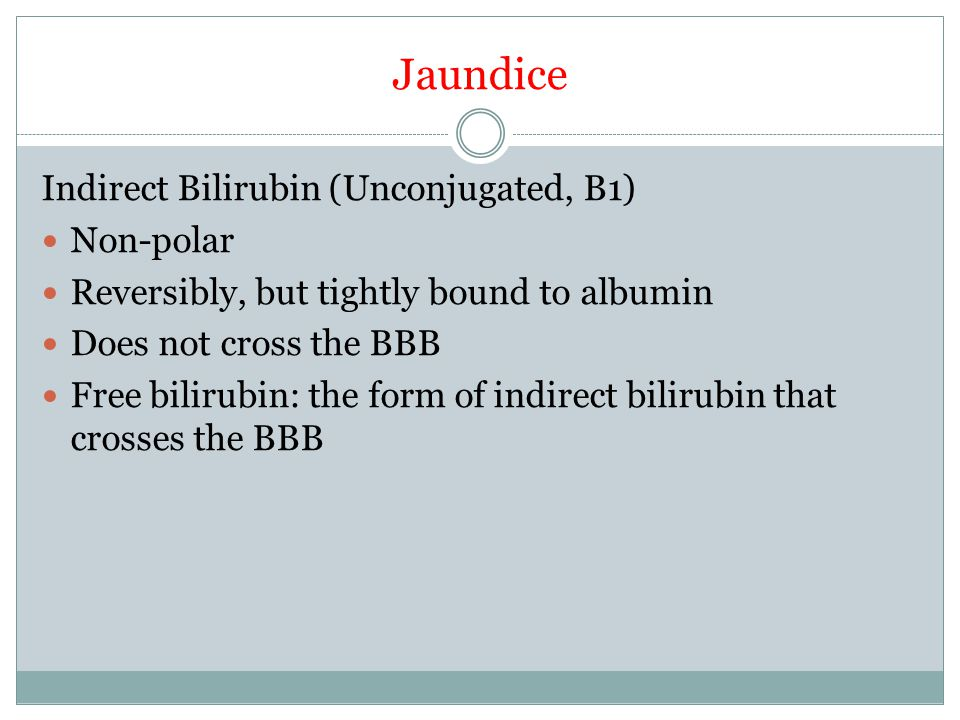 Jaundice Indirect Bilirubin (Unconjugated, B1) Non-polar